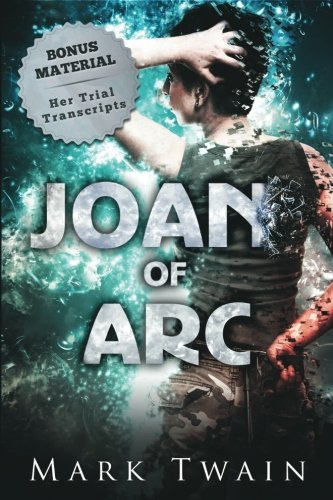 Joan of Arc (Annotated): And Her Trial Transcripts