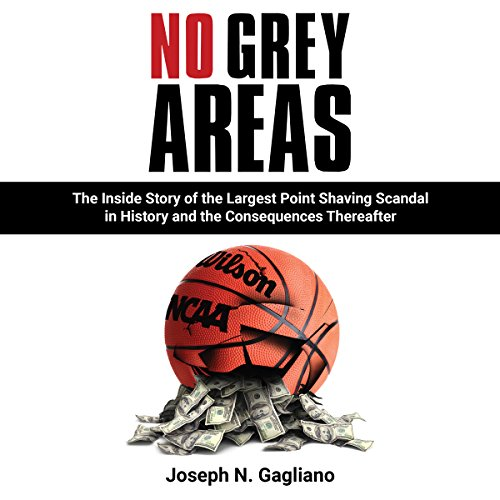 No Grey Areas: The Inside Story of the Largest Point Shaving Scandal in History and the Consequences Thereafter by Ravenpheat Productions.LLC