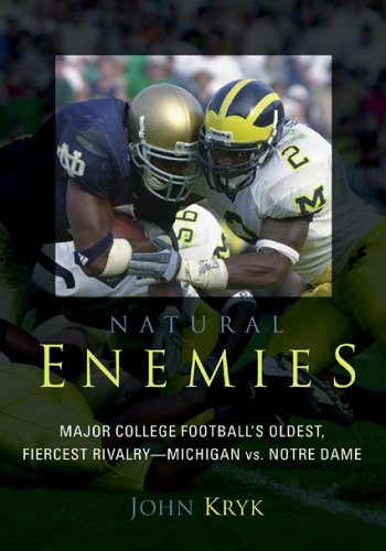 Natural Enemies: Major College Football's Oldest, Fiercest Rivalry - Michigan vs. Notre -