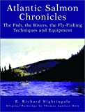 Atlantic Salmon Chronicles, E. Richard Nightingale, 1581601042