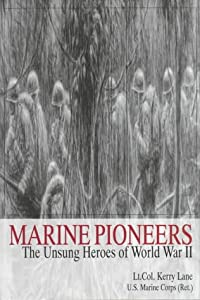 Marine Pioneers: The Unsung Heroes of World War II (Schiffer Military/Aviation History) Ret.) and Lt. Col. Kerry Lane (U.S. Marine Corps