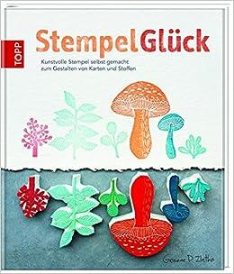 StempelGlück: Kunstvolle Stempel Selbst Gemacht Zum Gestalten Von Karten  Und Stoffen: Amazon.de: Geninne D. Zlatkis: Bücher