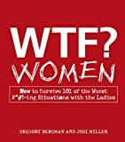 img - for WTF? Women: How to Survive 101 of the Worst F*#!-ing Situations with the Ladies by Gregory Bergman (2010-12-18) book / textbook / text book