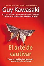 El arte de cautivar: Cómo se cambian los corazones, las mentes y las acciones (Spanish Edition)