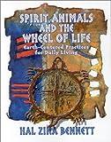 Spirit Animals and the Wheel of Life, Hal Zina Bennett, 1571742166