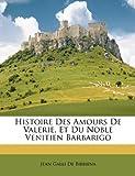 Histoire des Amours de Valerie, et du Noble Venitien Barbarigo, Jean Galli De Bibbiena, 1148067809