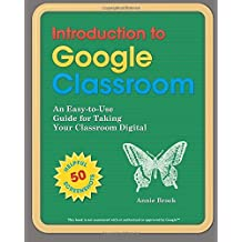 Introduction to Google Classroom: An Easy-To-Use Guide to Taking Your Classroom Digital by Annie Brock (October 27,2015)