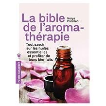 BIBLE DE L'AROMATHÉRAPIE (LA)
