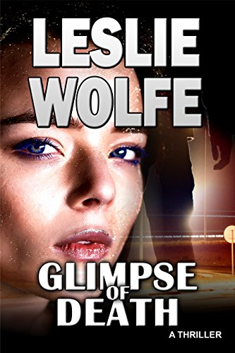 Glimpse of Death: A Riveting Serial Killer Thriller by [Wolfe, Leslie]