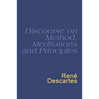 Discourse On Method, Meditations And Principles: Descartes : Discourse On Method (Everyman) (English Edition)