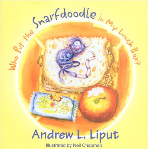 Who Put the Snarfdoodle in My Lunch Box? and Other Lost Tales of the Legendary Snarfdoodle: (And Other Lost Tales of the Legendary Snarfdoodle
