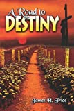 A Road to Destiny, James H. Trice, 1424112656