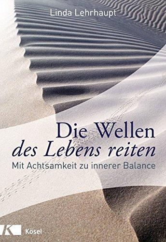 Die Wellen des Lebens reiten: Mit Achtsamkeit zu innerer Balance