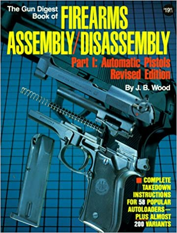 The Gun Digest Book of Firearms Assembly / Disassembly, Part