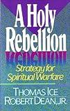 A Holy Rebellion: Strategy for Spiritual Warfare