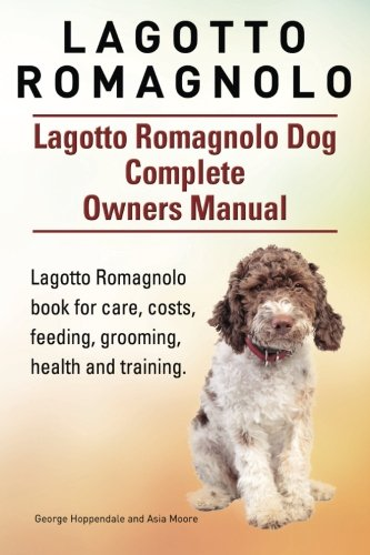 Lagotto Romagnolo . Lagotto Romagnolo Dog Complete Owners Manual. Lagotto Romagnolo book for care, costs, feeding, grooming, health and training. 1