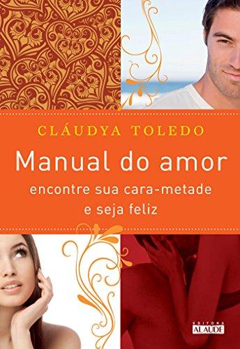 Manual do Amor. Encontre Sua Cara-Metade e Seja Feliz