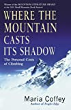 Front cover for the book Where the Mountain Casts its Shadow: The Personal Costs of Climbing by Maria Coffey