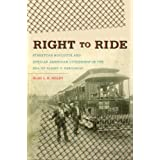 Right to Ride: Streetcar Boycotts and African American Citizenship in the Era of Plessy v. Ferguson (The John Hope Franklin Series in African American History and Culture)