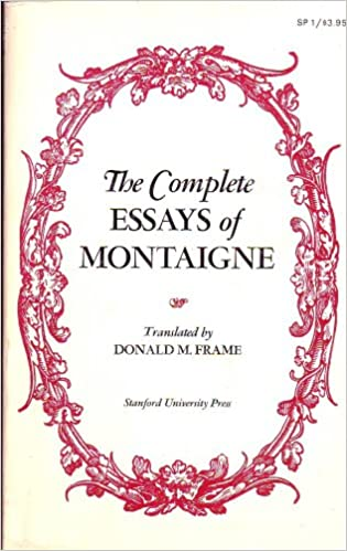 The Complete Essays of Montaigne: Montaigne (Translated by Donald M ...