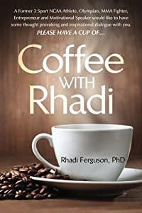Coffee with Rhadi: Herculean Conversations with an Olympian (and some other things that you think about from time to time...)
