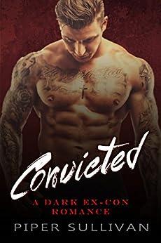 Convicted: A Dark Ex-Con Romance by [Sullivan, Piper]