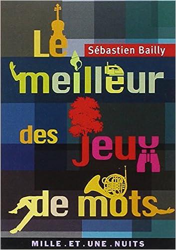 Sébastien Bailly, Collectif - Le meilleur des jeux de mots