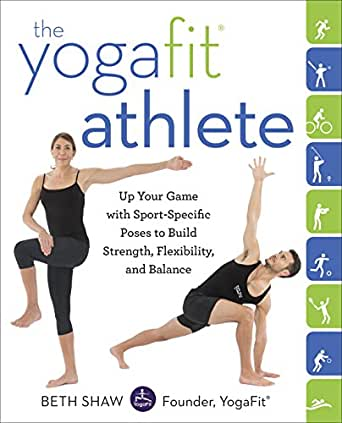 The YogaFit Athlete: Up Your Game with Sport-Specific Poses ...