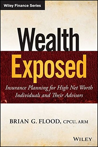 Download Wealth Exposed: Insurance Planning for High Net Worth Individuals and Their Advisors Pdf