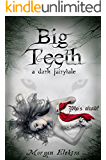Big Teeth: a dark fairytale