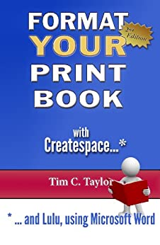 Format YOUR Print Book with Createspace ...and Lulu, using Microsoft Word. by [Taylor, Tim C.]