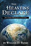 The Heavens Declare: Jesus Christ Prophesied in the Stars