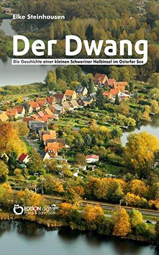 Der Dwang: Die Geschichte einer kleinen Schweriner Halbinsel im Ostorfer See