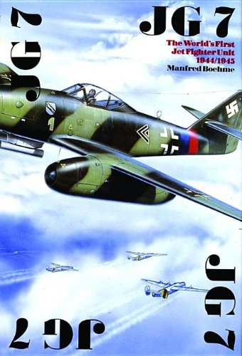 JG 7: The Worlds First Jet Fighter Unit 1944/1945 (Schiffer Military History) (First Jet Aircraft)