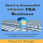 Start a Successful Amazon FBA Business: Top 22 Mistakes to Avoid When Selling on Amazon FBA | Paul D. Kings