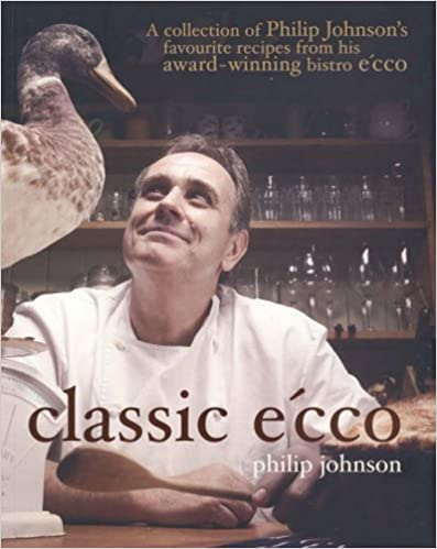 Classic E'cco: A Collection of Philip Johnson's Favourite Recipes from His Award-winning Bistro E'cc by Philip Johnson (2006-05-04)