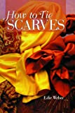How to Tie Scarves, Edie Weber, 0806995793