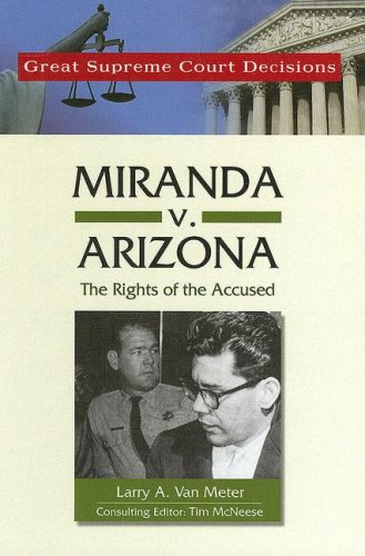 Miranda V. Arizona: The Rights of the Accused (Great Supreme Court Decisions)