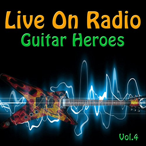 Live On Radio - Guitar Heroes,...