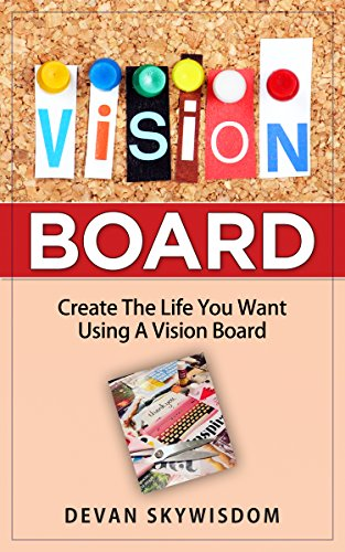 VISION BOARD: Create The Life You Want Using A Vision Board (vision board, vision board kit, vision board ideas, vision board the secret, law of attraction, vision board -
