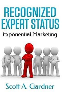 Recognized Expert Status: Exponential Marketing by [Gardner, Scott]