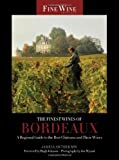 The Finest Wines of Bordeaux: A Regional Guide to the Best Châteaux and Their Wines