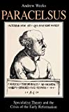 Paracelsus : Speculative Theory and the Crisis of the Early Reformation, Weeks, Andrew, 0791431487