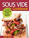 Sous Vide Cookbook: The Best Suvee Cooking Recipes For Your Machine. (Sous Vide Cookbook For Beginners)