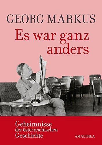 Es war ganz anders: Geheimnisse der österreichischen Geschichte