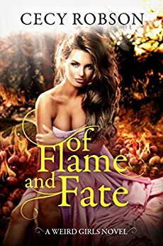 Of Flame and Fate: A Weird Girls Novel (Weird Girls Flame Book 2) by [Robson, Cecy]