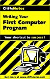 Writing Your First Computer Program, Cliffs Notes Staff and Allen L. Wyatt, 0764585231