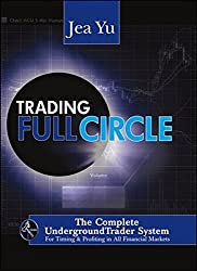 Trading Full Circle: The Complete Underground Trader System For Timing and Profiting in All Financial Markets by Jea Yu (2010-04-20)