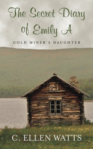 Download The Secret Diary of Emily A: Gold Miner's Daughter pdf