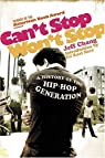 Can't Stop Won't Stop: A History of the Hip-hop Generation par Chang